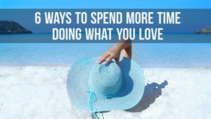 6 Ways to Spend More Time Doing What Inspires You