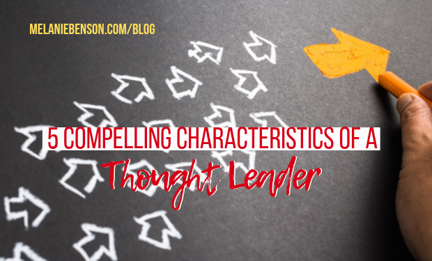 5 Compelling Characteristics of a Thought Leader - Melanie