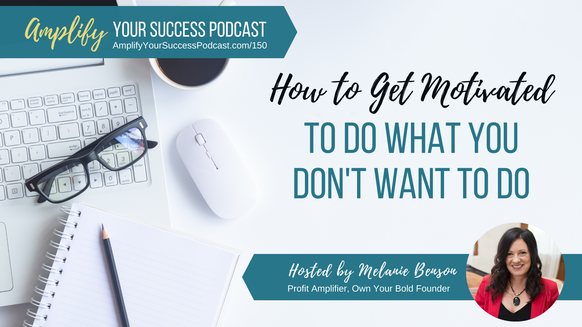 How to Get Motivated to Do What You Don't Want To Do on Amplify Your Success Podcast Episode 150