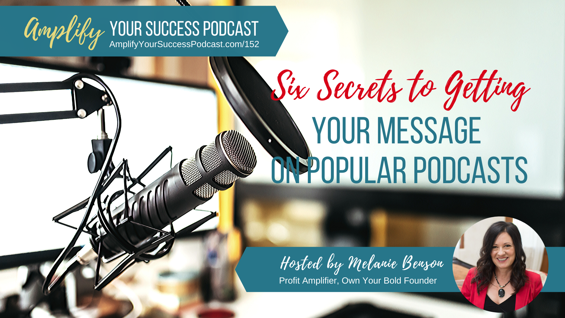 6 Secrets to Getting YOUR Message on Popular Podcasts on Amplify Your Success Podcast Episode 152