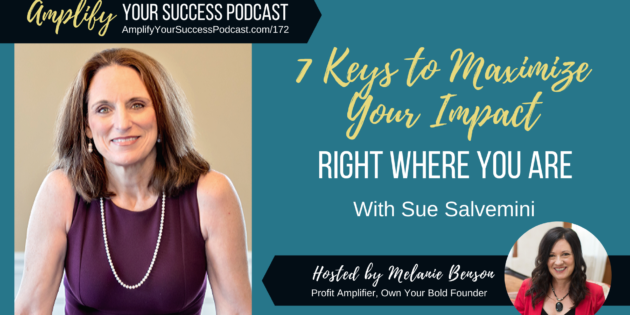 7 Keys to Maximize Your Impact Right Where You Are with Sue Salvemini