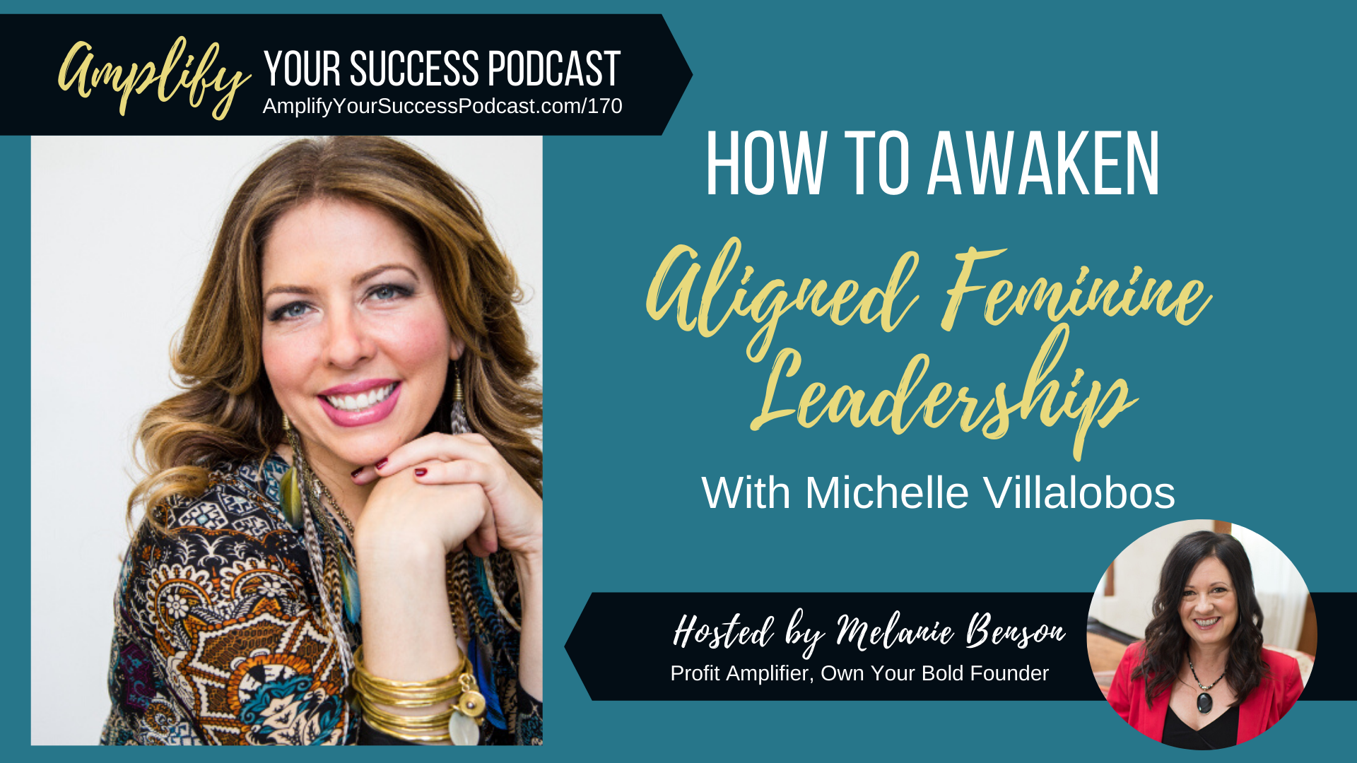 How to Awaken Aligned Feminine Leadership with Michelle Villalobos on Amplify Your Success Podcast Episode 170 with Melanie Benson