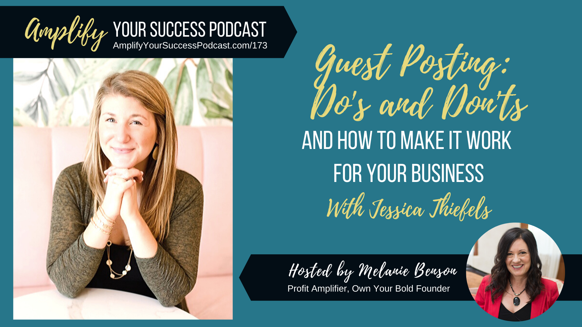 Guest Posting Do's and Don'ts with Jessica Thiefels on Amplify Your Success Podcast Episode 173 with Melanie Benson