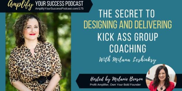 The Secret to Designing and Delivering Kick Ass Group Coaching with Milana Leshinksy on Amplify Your Success Podcast Episode 175 with Melanie Benson