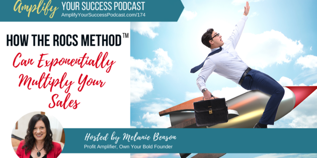 How The ROCS Method™ Can Exponentially Multiply Your Sales on Amplify Your Success Podcast Episode 174 with Melanie Benson
