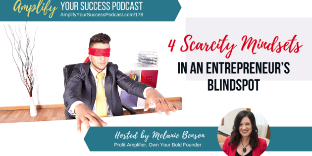 Four Scarcity Mindsets in An Entrepreneur's Blindspot on Amplify Your Success Podcast Episode 178 with Melanie Benson