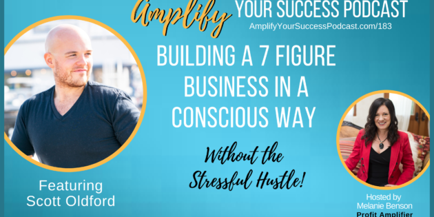 Building a 7 Figure Business in a Conscious Way Without The Stressful Hustle with Scott Oldford