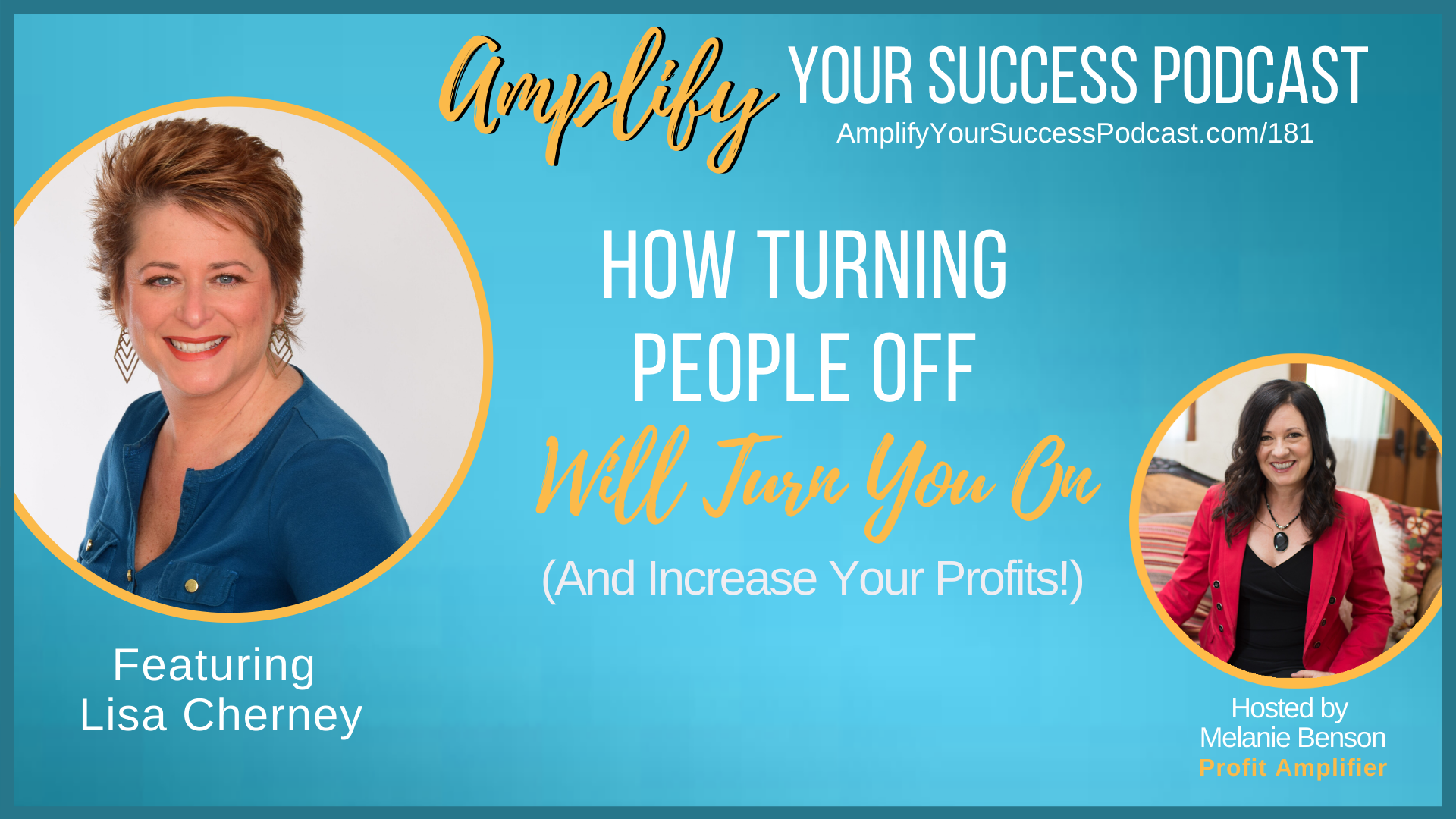 How Turning People Off Will Turn You On (And Increase Profit) with Lisa Cherney on Amplify Your Success Podcast Episode 181 with Melanie Benson