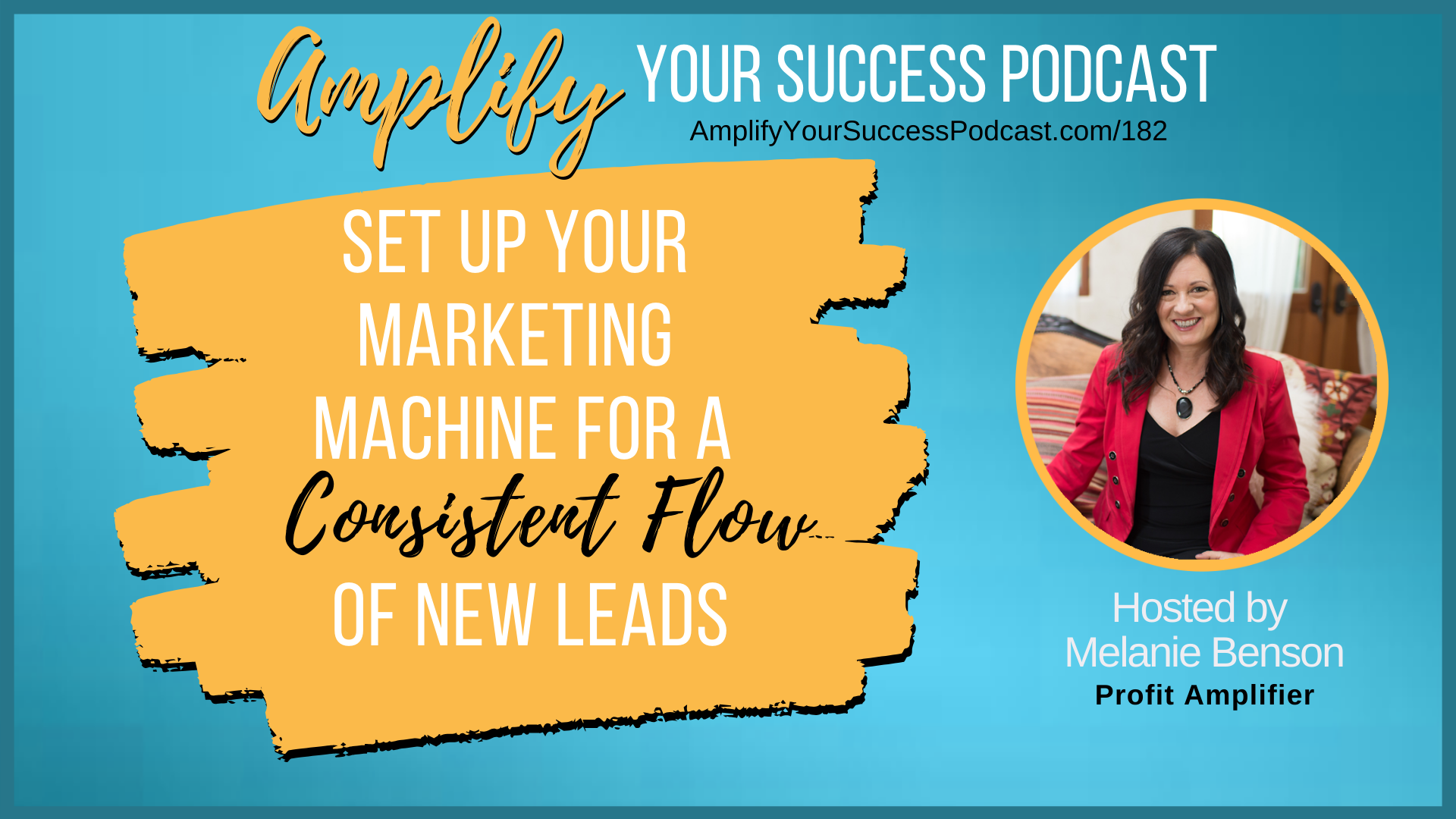 Set Up Your Marketing Machine for a Consistent Flow of New Leads on Amplify Your Success Podcast Episode 182 with Melanie Benson