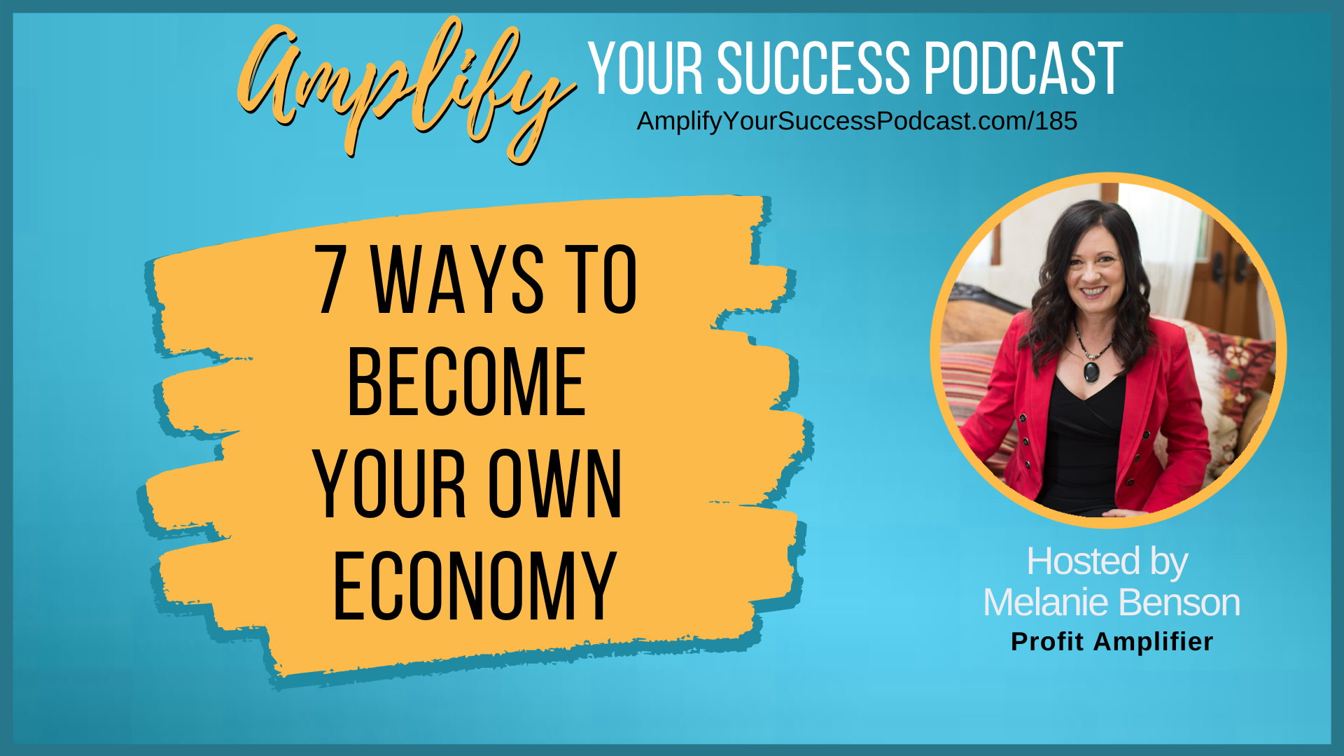 7 Ways to Become Your Own Economy on Amplify Your Success Podcast Episode 185 with Melanie Benson