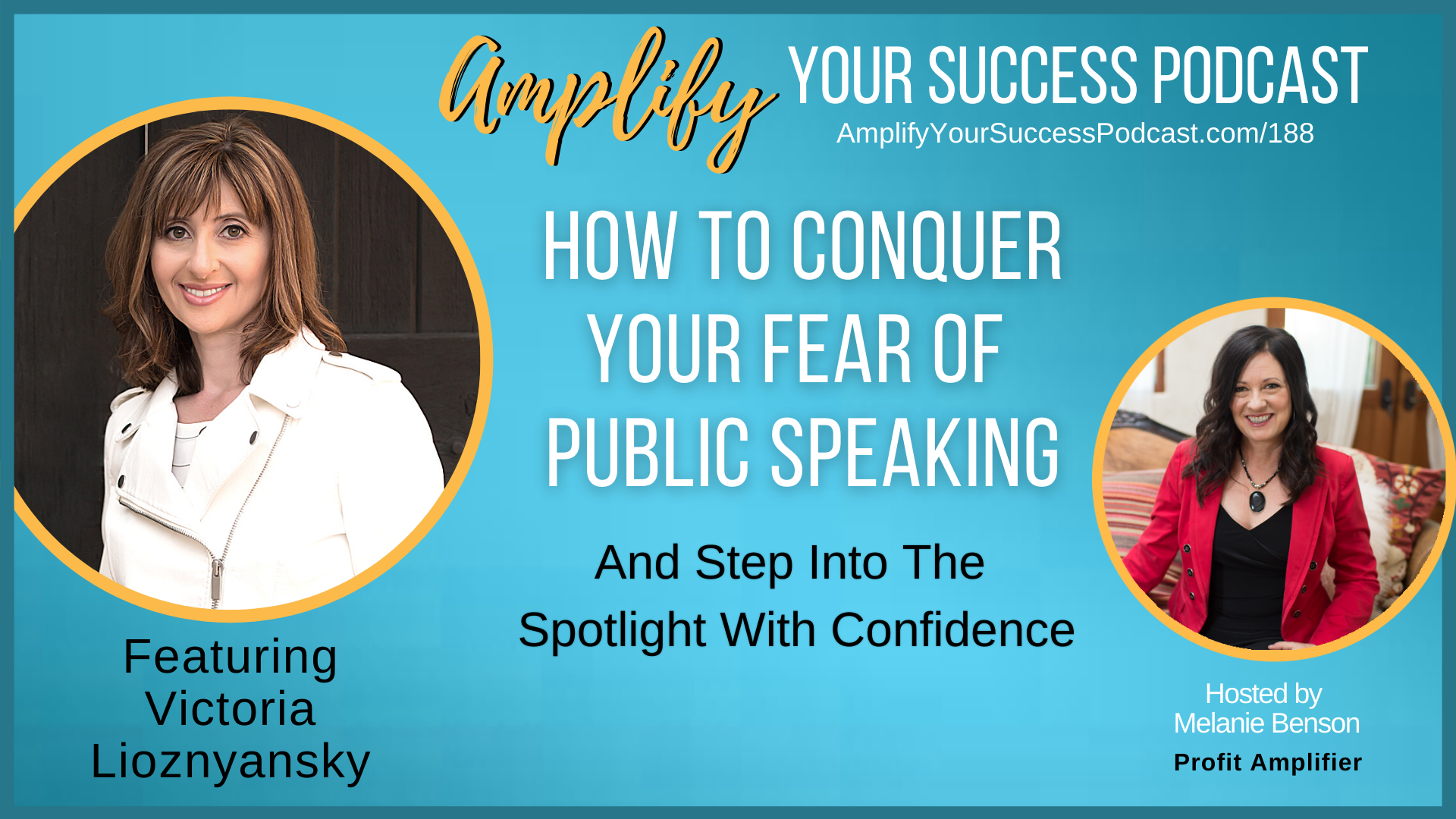 How to conquer your fear of public speaking and step into the spotlight with confidence with Victoria Lioznyansky on Amplify Your Success #Podcast Episode 188 with Melanie Benson