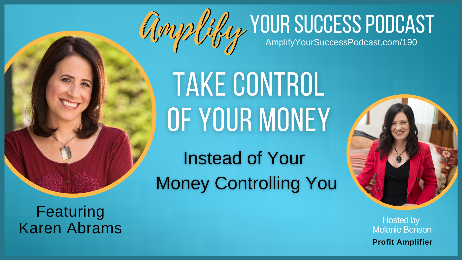 Take Control of Your Money Instead of Your Money Controlling You with Karen Abrams on Amplify Your Success Podcast Episode 190 with Melanie Benson