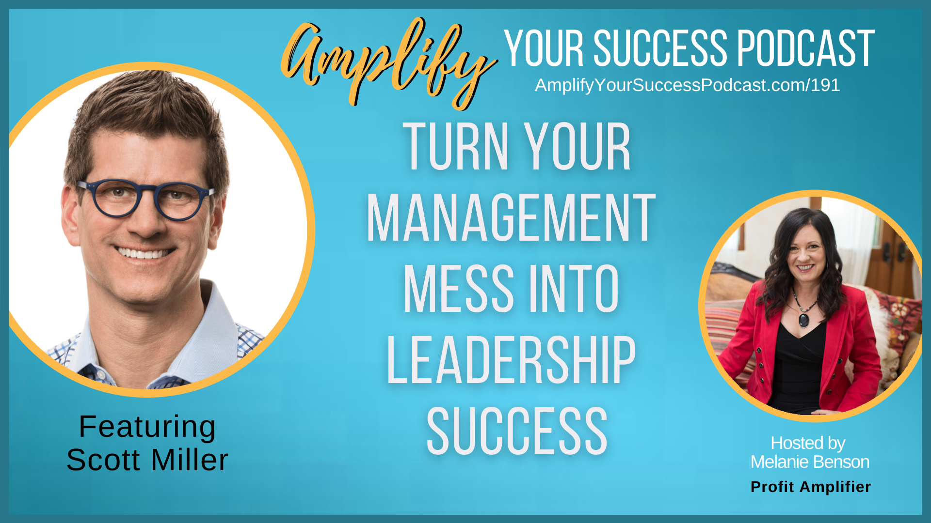 Turn Management Mess to Leadership Success with Scott Miller on Amplify Your Success Podcast