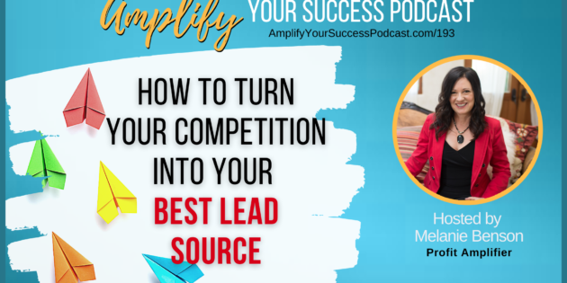 How To Turn Your Competition into Your Best Lead Source on Amplify Your Success Podcast