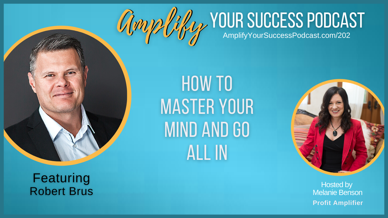 How to Master Your Mind and Go All-in with Robert Brus