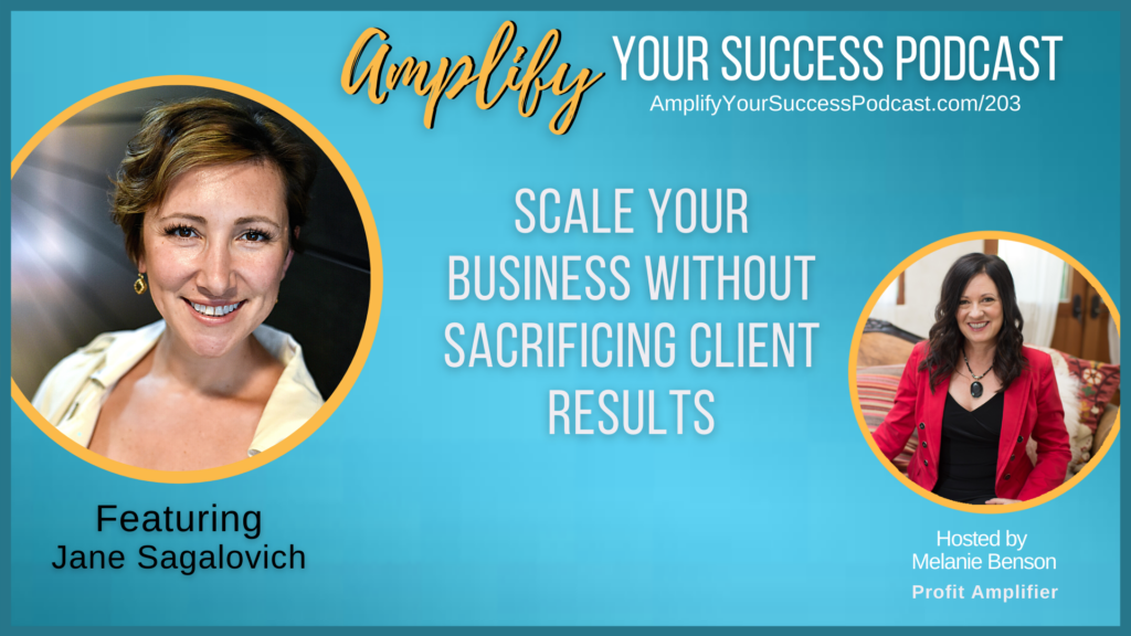 Scale Your Business Without Sacrificing Client Results  with Jane Sagalovich
