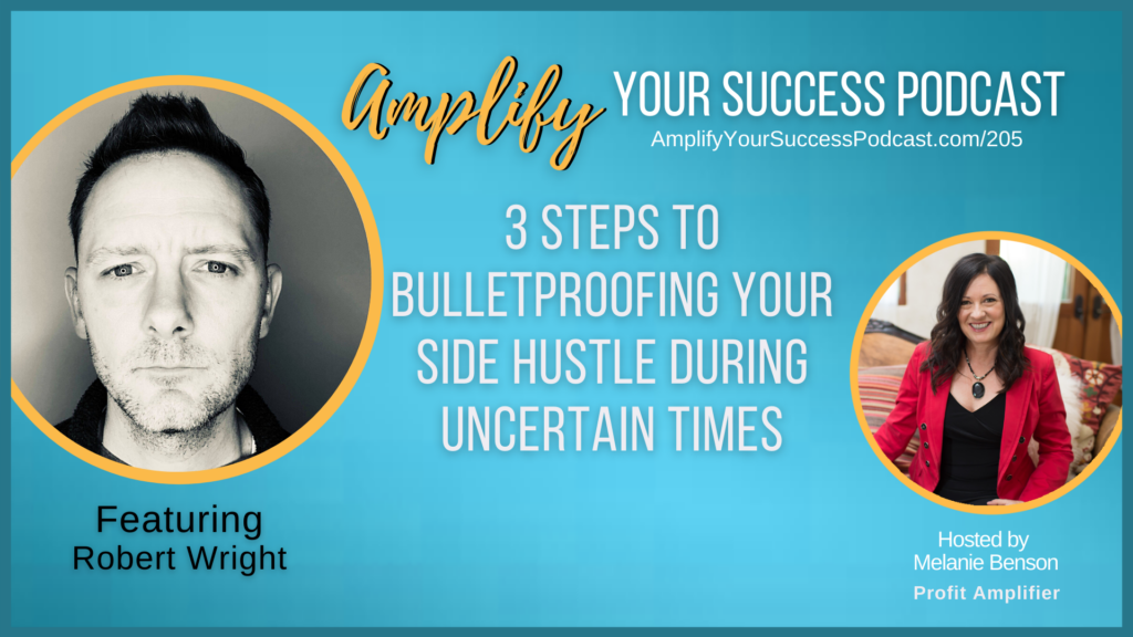 3 Steps to Bulletproofing Your Side-Hustle During Uncertain Times with Robert Wright
