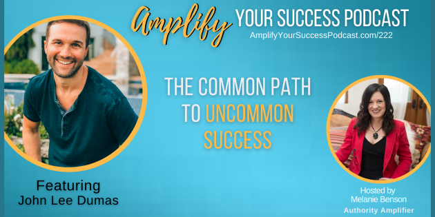 The Common Path to Uncommon Success With John Lee Dumas