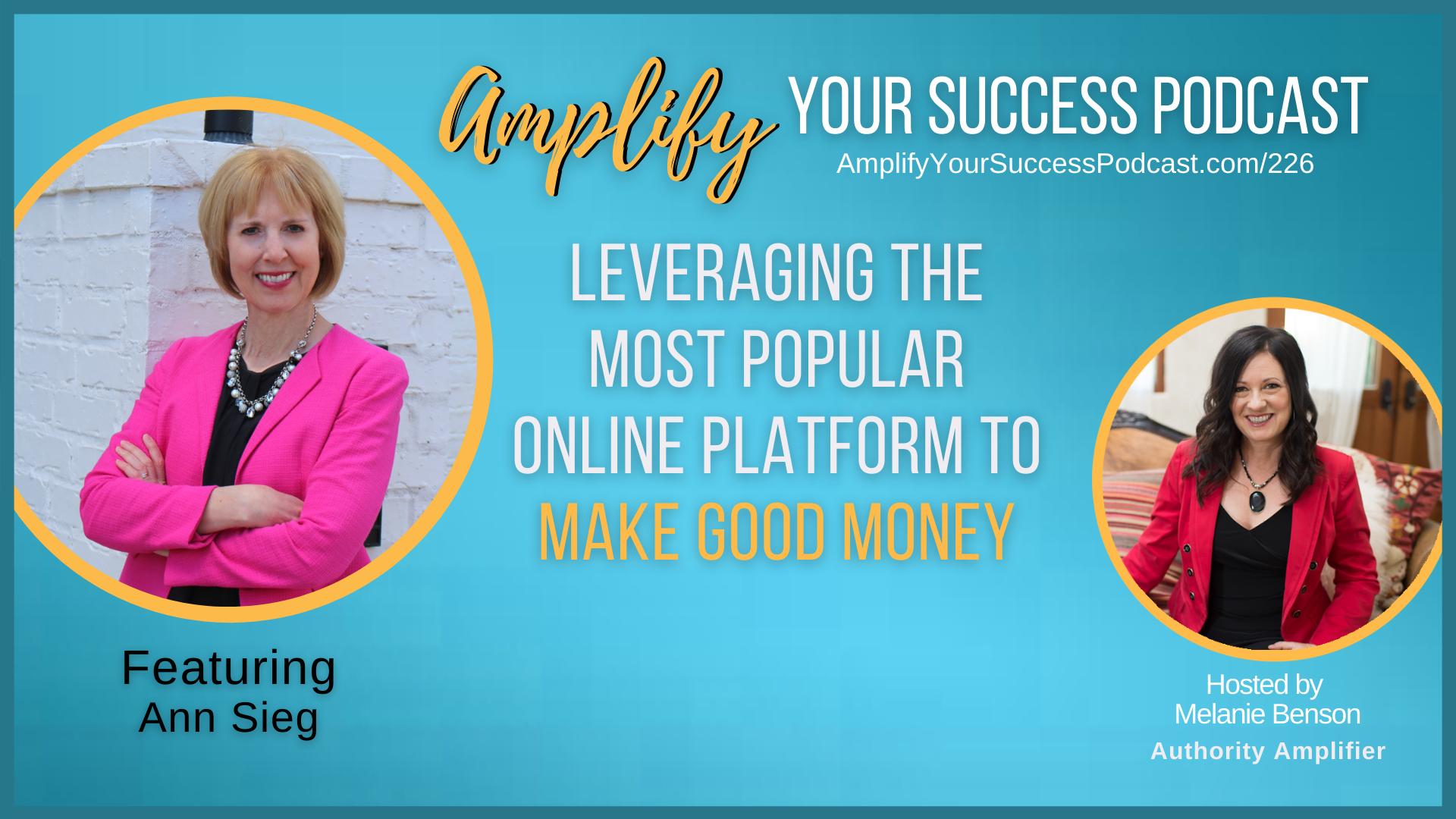 Leveraging the Most-Popular Online Platform to Make GOOD Money with Melanie Benson